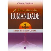 Doutrina Da Humanidade - Série Teologia Cristã | Charles Sherlock