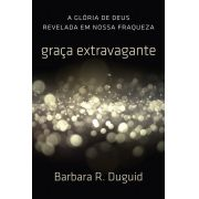 Graça Extravagante - Barbara R. Duguid