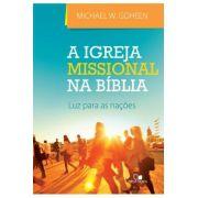 Igreja missional na Bíblia, A  luz para as nações - MICHAEL W. GOHEEN