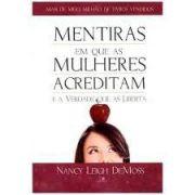 Mentiras em que as mulheres acreditam e a verdade que as liberta | Nancy Leigh DeMoss