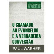 O Chamado ao Evangelho e a Verdadeira Conversão - PAUL WASHER