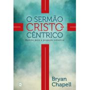 O sermão cristocêntrico - Bryan Chapell (sob ecomenda)