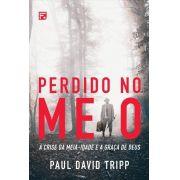 Perdido no Meio - A crise da meia-idade e a graça de Deus | PAUL DAVID TRIPP