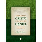 Pregando Cristo a partir de Daniel - Sidney Greidanus (Sob encomenda)