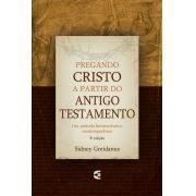 Pregando Cristo a partir do Antigo Testamento - 2ª edição