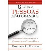 Quando As Pessoas São Grandes E Deus É Pequeno | Edward T. Welch