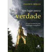 Sem Lugar Para A Verdade | David F. Wells
