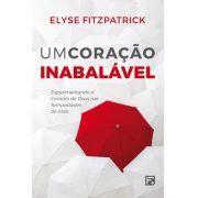 Um Coração Inabalável - Experimentando o consolo de Deus nas tempestades da vidas | ELYSE FITZPATRICK