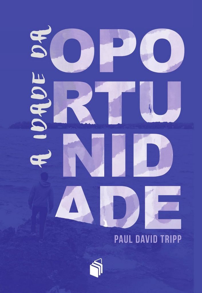 A Idade Da Oportunidade - Paul David Tripp