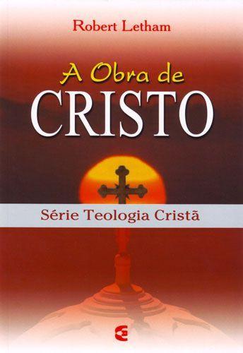 A Obra De Cristo - Série Teologia Cristã | Robert Letham