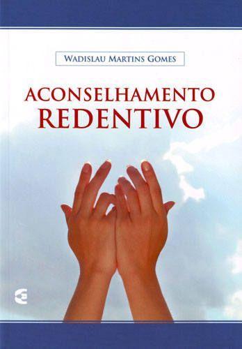 Aconselhamento Redentivo   Wadislau Martins Gomes