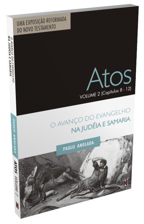 Atos Volume 2 (Capítulos 8 A 12) - O Avanço Do Evangelho Na Judéia E Samaria | Rev. Paulo Anglada