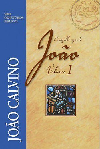 Comentário do Evangelho Segundo João - Vol 1   JOÃO CALVINO