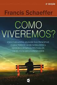 Como Viveremos? - 2ª Edicao   Francis Schaeffer