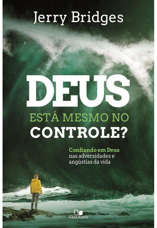 Deus está mesmo no controle? confiando em Deus nas adversidades e angústias da vida | JERRY BRIDGES