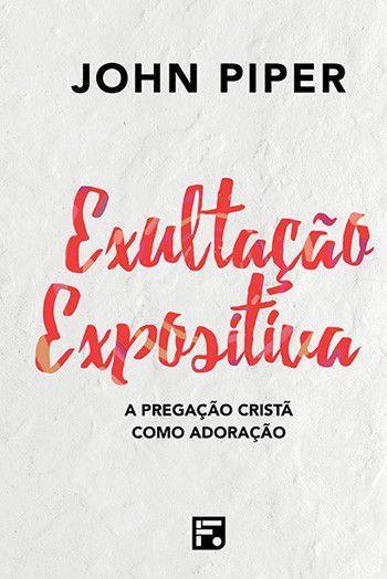 Exultação Expositiva | John Piper
