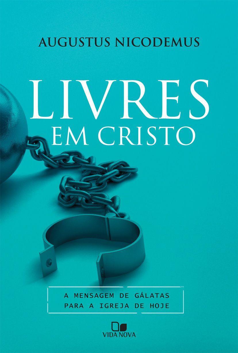 Livres em Cristo - AUGUSTUS NICODEMUS LOPES