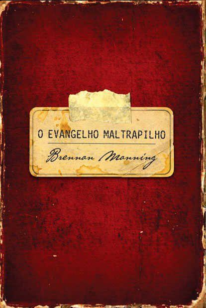 O Evangelho Maltrapilho   Brennan Mainning