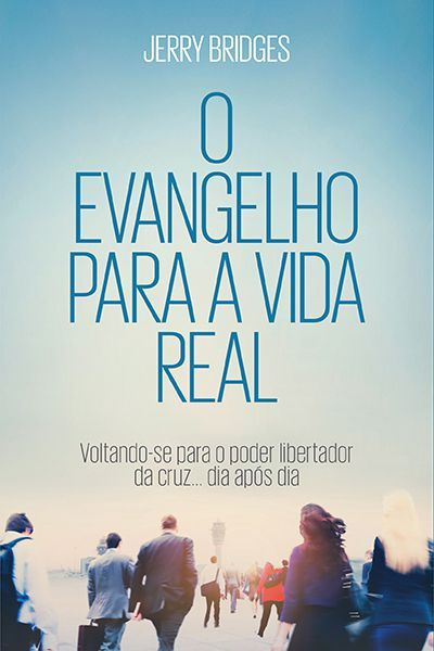 O Evangelho Para Vida Real | Jerry Bridges