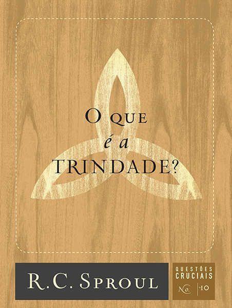 O Que É A Trindade? - Questões Cruciais-10   R. C. Sproul