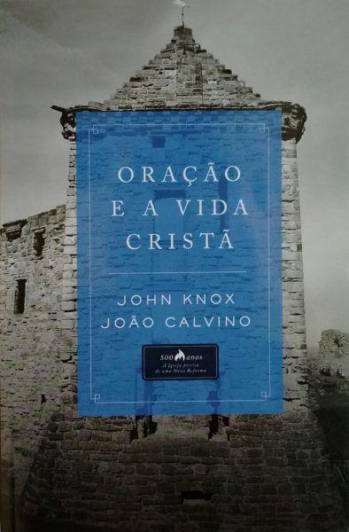 Oração E A Vida Cristã   John Knox E João Calvino