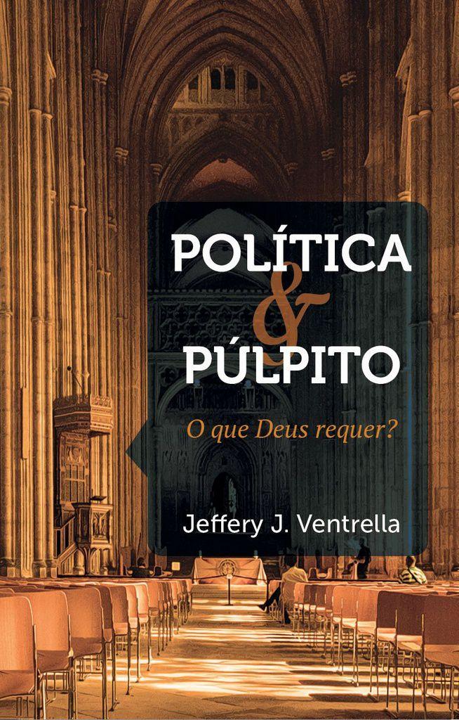 Política E Púlpito: O Que Deus Requer? Jeffery J. Ventrella