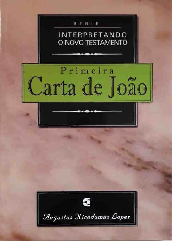 Primeira Carta De João - Interpretando O Novo Testamento | Augustus Nicodemus Lopes