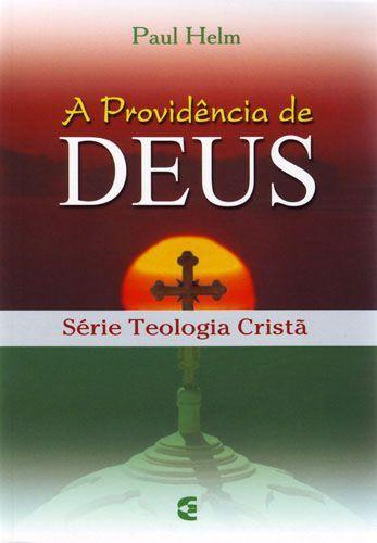 Providência De Deus - Série Teologia Cristã | Paul Helm