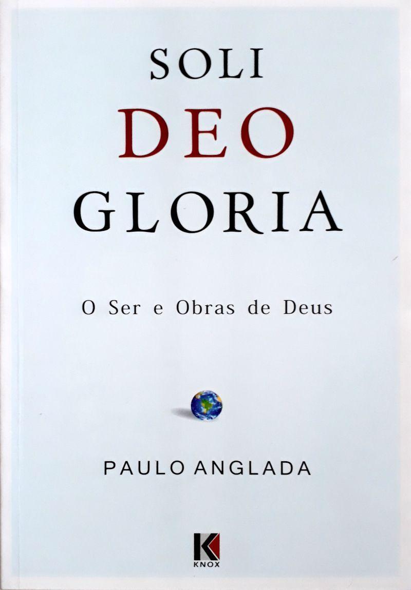 Soli Deo Gloria - O Ser E Obras De Deus   Paulo Anglada