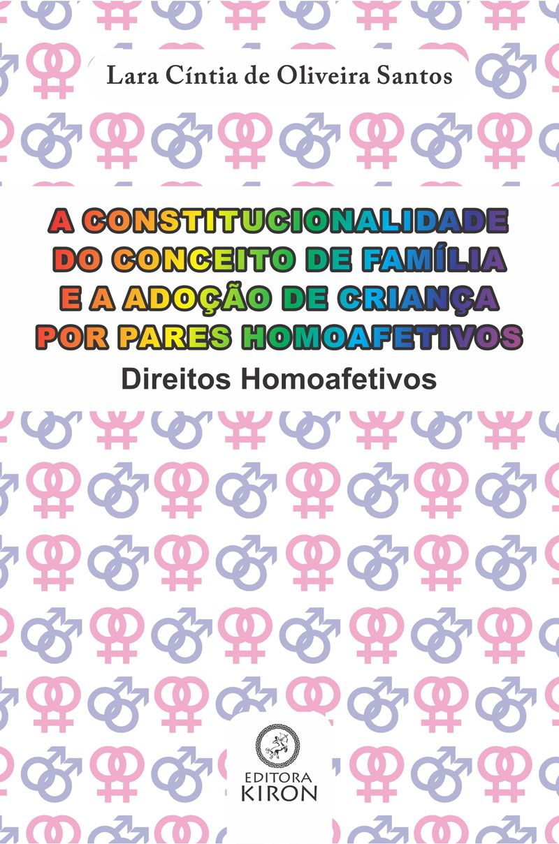 A constitucionalidade do conceito de família e a adoção de criança por pares homoafetivos: direitos homoafetivos