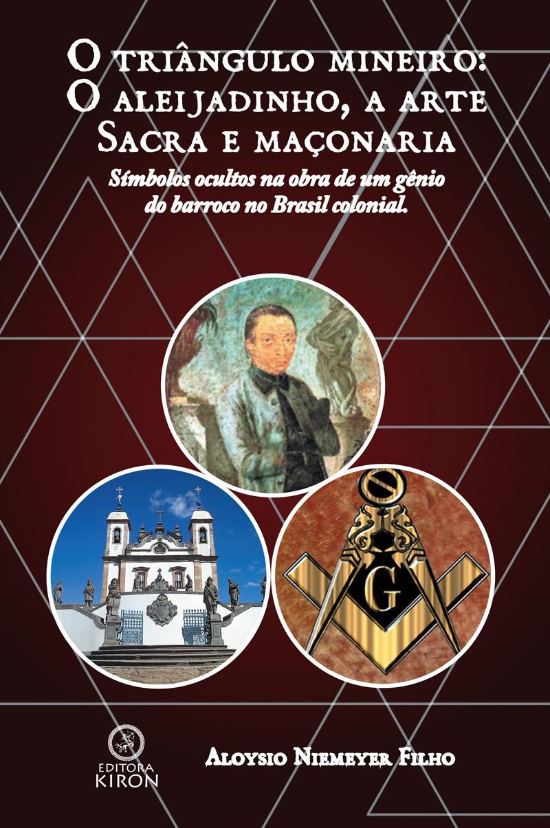 O triângulo mineiro: O Aleijadinho, a arte sacra e Maçonaria