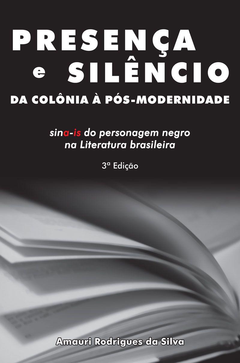 Presença e silêncio da colônia à pós-modernidade: sina-is do personagem negro na literatura brasileira