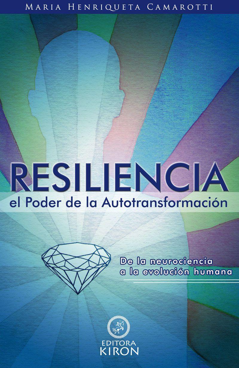 Resiliencia: el poder de la autotransformación de la neurociencia hasta la evolución humana
