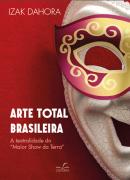 ARTE TOTAL BRASILEIRA: A teatralidade do Maior Show da Terra