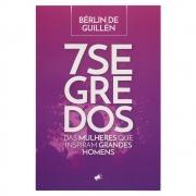 Livro: 7 Segredos Das Mulheres Que Inspiram | Bérlin De Guillén