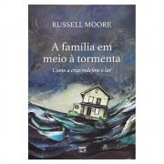 Livro: a Família em Meio À Tormenta | Russell Moore