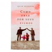Livro: Como Orar Por Seus Filhos | Quin Sherrer