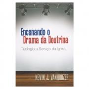 Livro: Encenando o Drama da Doutrina | Kevin J. Vanhoozer