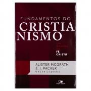 Livro: Fundamentos Do Cristianismo | Alister Mcgrath E J. I. Packer