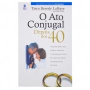 Livro: O Ato Conjugal Depois Dos 40 | Tim E Beverly Lahaye