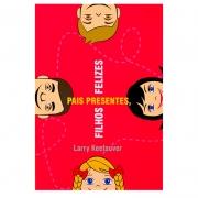 Livro: Pais Presentes Filhos Felizes | Larry Keefauver