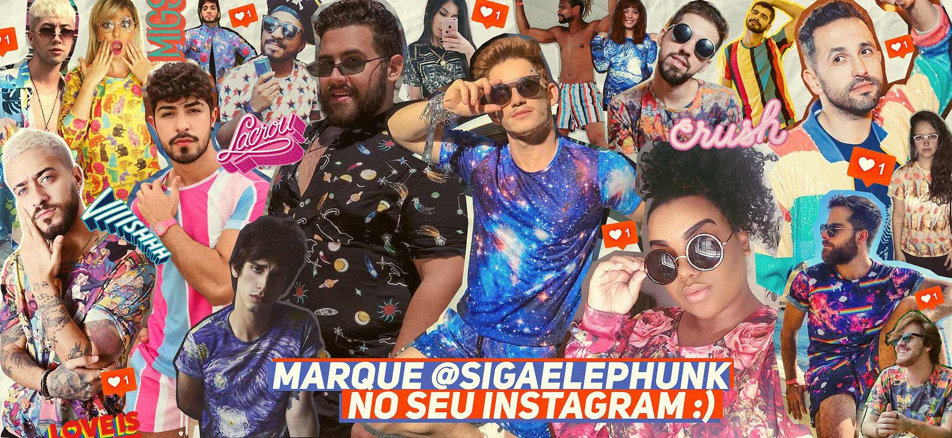 Marque a @sigaelephunk nas fotos do seu Instagram!