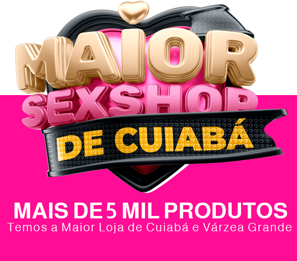 maior loja de sex shop Cuiaba