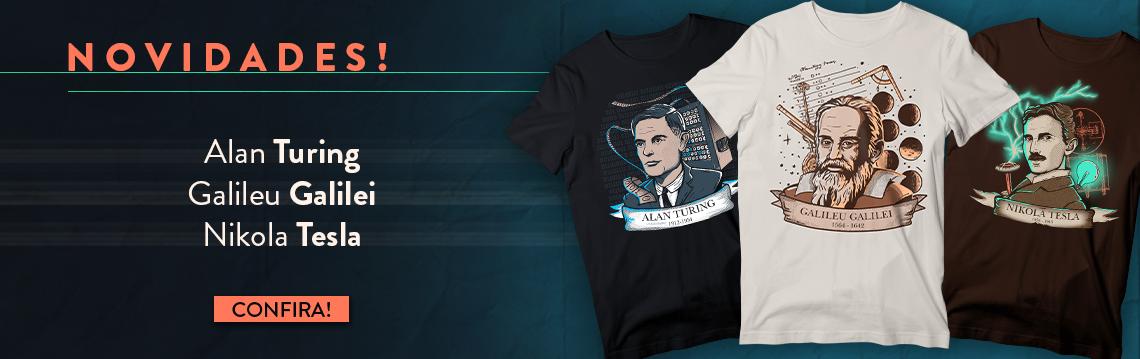 Novidades! Camisetas de Nikola Tesla, Galileu Galilei e Alan Turing