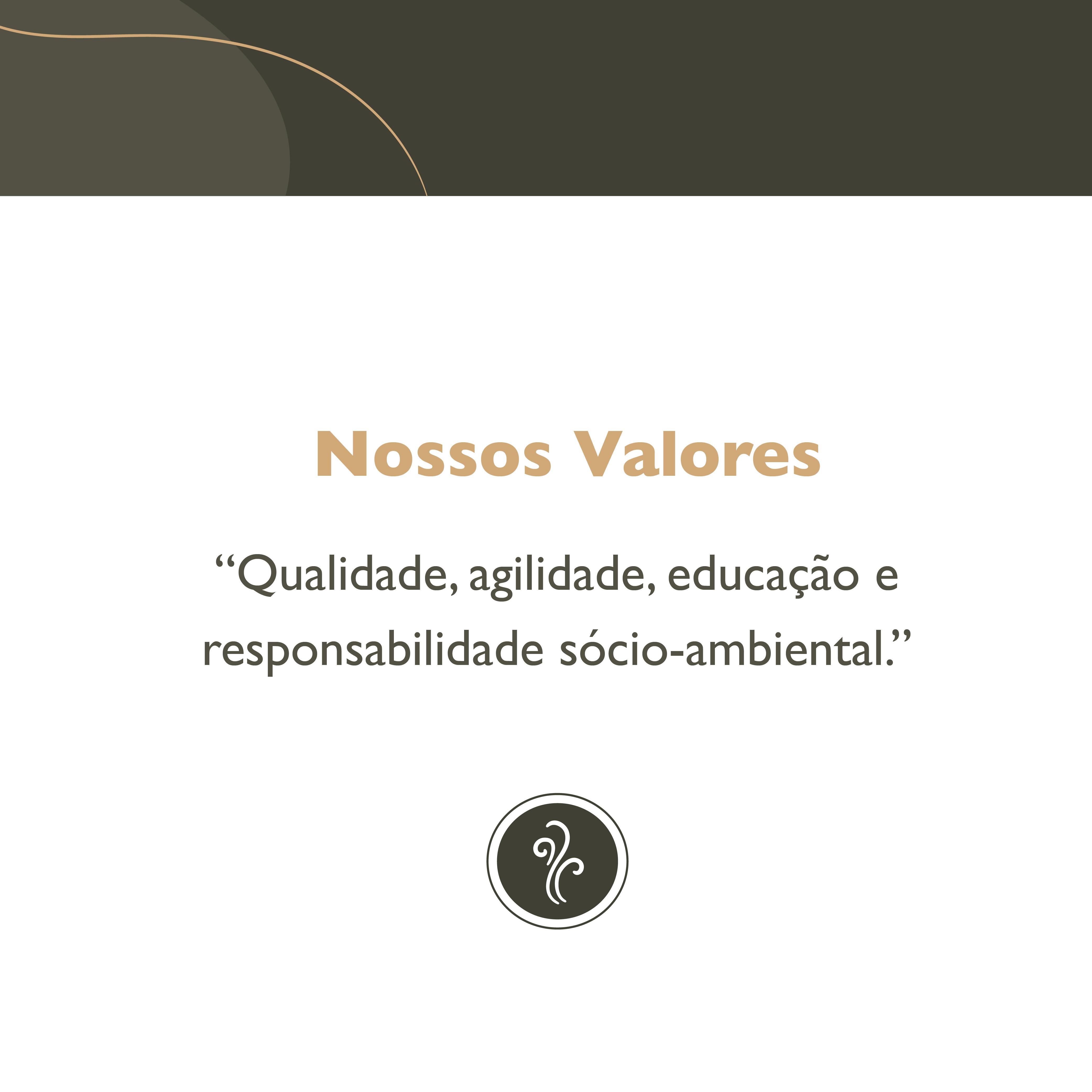 Qualidade, agilidade, educação e responsabilidade sócio-ambiental.