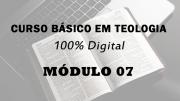 Módulo 07 do Curso Básico em Teologia | 100% Digital