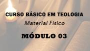 Módulo 03 do Curso Básico em Teologia | Material Físico