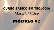 Módulo 07 do Curso Básico em Teologia | Material Físico