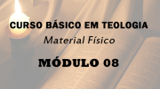 Módulo 08 do Curso Básico em Teologia | Material Físico
