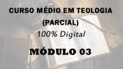 Módulo 03 do Curso Médio em Teologia | 100% Digital